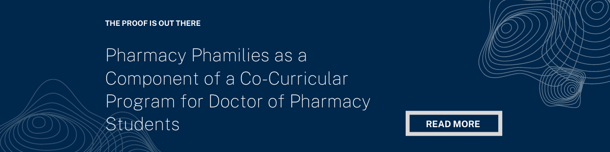 Link to paper titled: Pharmacy Phamilies as a Component of a Co-Curricular Program for Doctor of Pharmacy Students